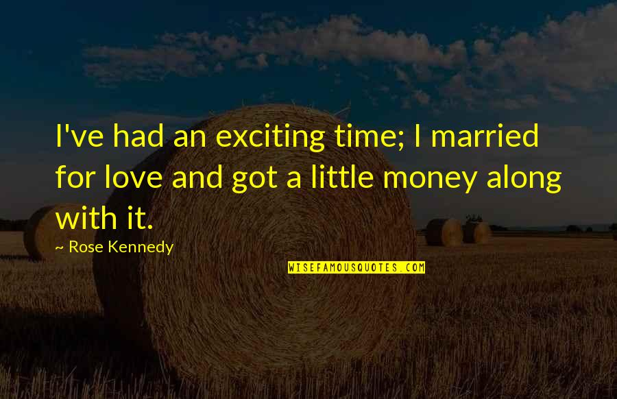 Rose With Love Quotes By Rose Kennedy Ive Had An Exciting Time
