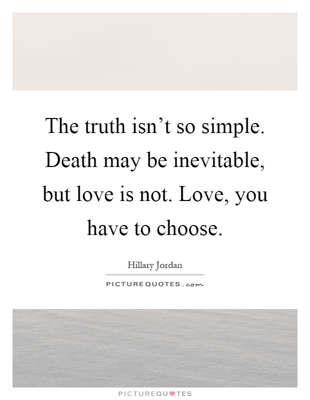 The Truth Isnt So Simple Death May Be Inevitable But Love Is Not Love You Have To Choose