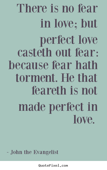 Sayings About Love There Is No Fear In Love But Perfect Love