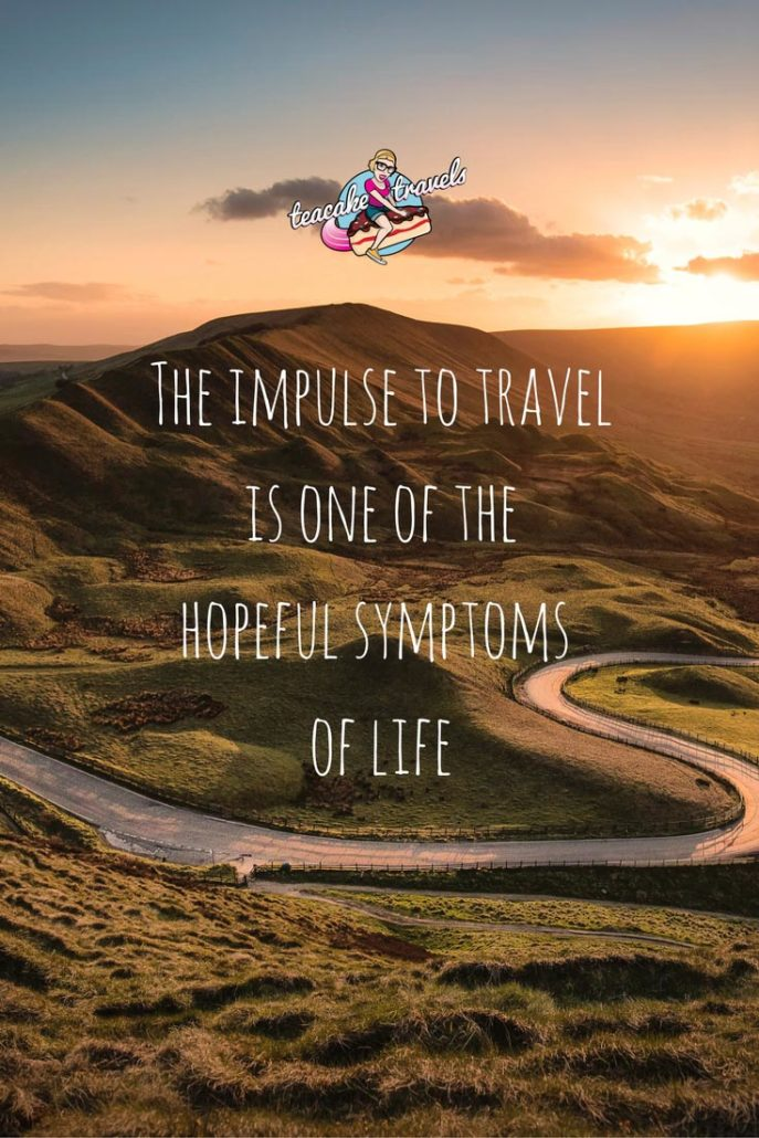 Inspirational Travel Quotes About Life And Love The Impulse To Travel Is One Of