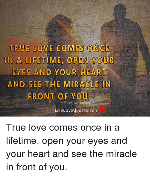 Love Memes And True True Love Comes Once In A Lifetime Open Your