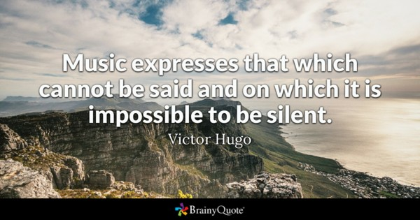Music Expresses That Which Cannot Be Said And On Which It Is Impossible To Be Silent