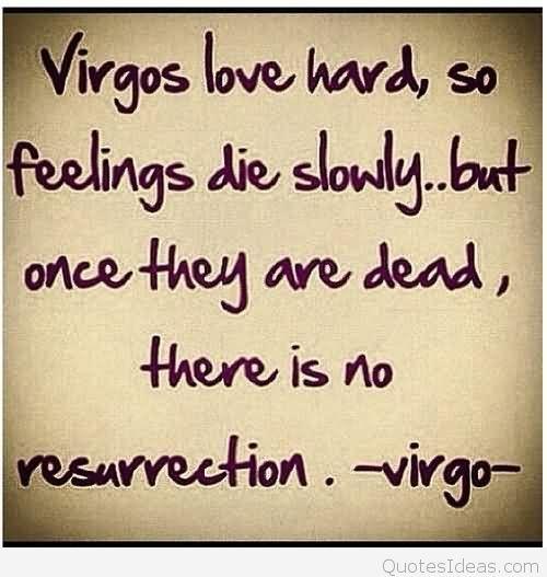 Zodiac Astrology Virgo Tumblr_nmpusehjvkqisjoo_ Virgos Love Hardso Feelilng Die Slowly Astrology Quote