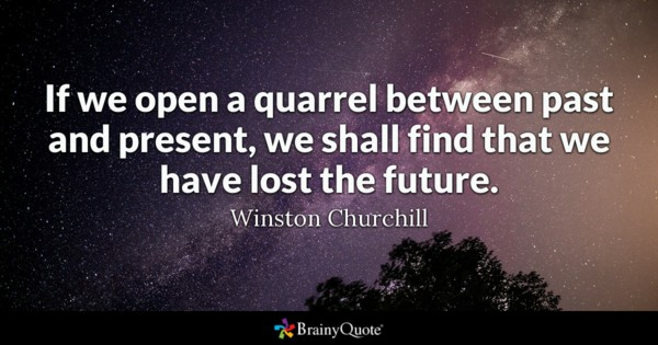 If We Open A Quarrel Between Past And Present We Shall Find That We Have