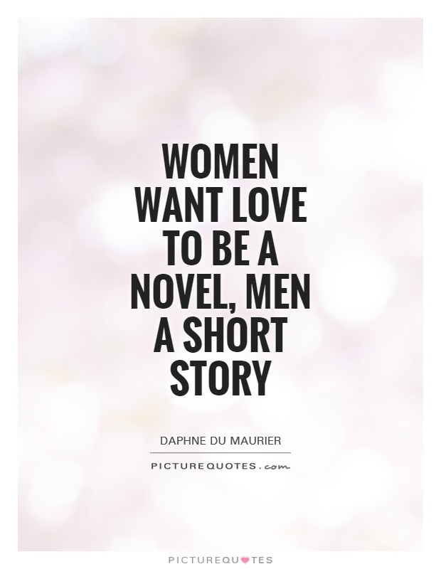Women Want Love To Be A Novel Men A Short Story Picture Quote