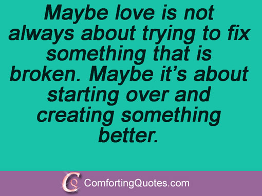 Maybe Love Is Not Always About Trying To Fix Something That Is Broken Maybe It