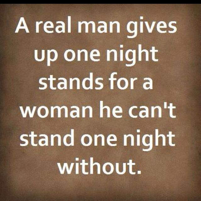 A Real Man Gives Up One Night Stands For A Woman He Cant Stand One Night Without Love Love Quotes Quotes Quote Relationship Relationship Quotes A Real Man