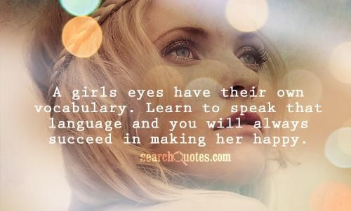 A Girls Eyes Have Their Own Vocabulary Learn To Speak That Language And You Will