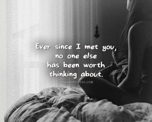 Ever Since I Met You Thinking Of You Quotes