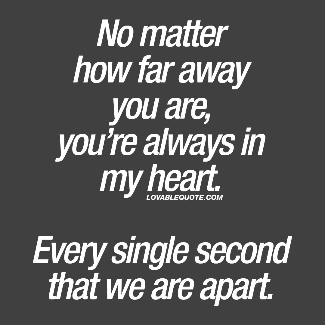 No Matter How Far Away You Are Youre Always In My Heart Love Quote