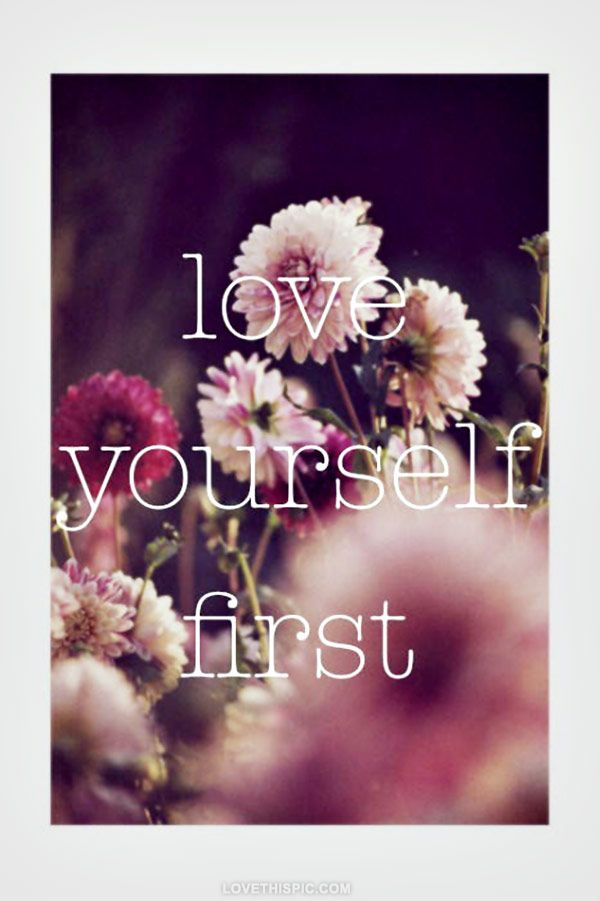 Love Yourself First Love Love Quotes Life Quotes Positive Quotes P Ography Beautiful Flowers Pretty Life Quote Love Quote I Are Still Working On
