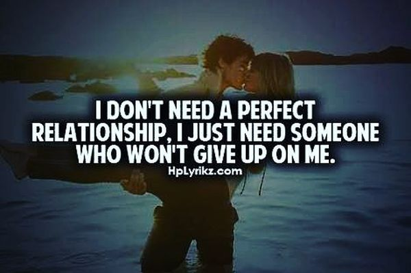 I Dont Need A Perfict Relationship I Just Need Someone Who Won