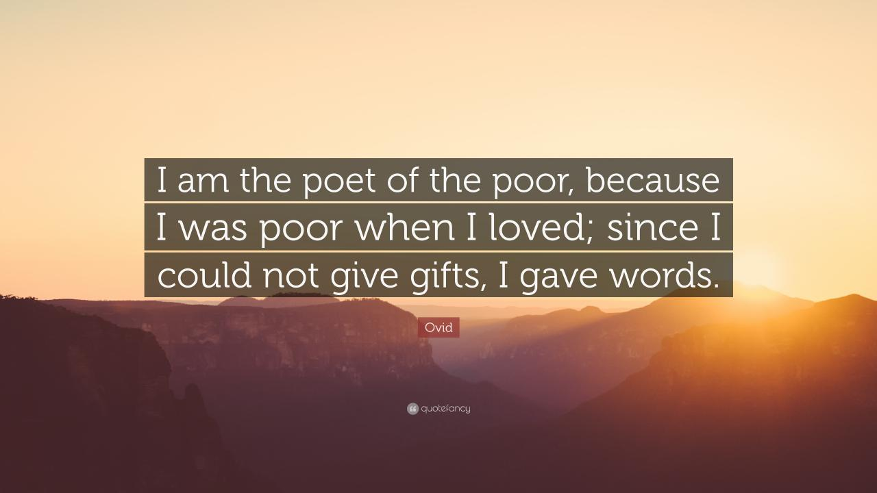 Ovid Quote I Am The Poet Of The Poor Because I Was Poor