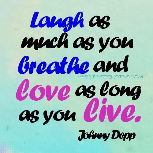 Love Quotes Joy Quotes Laugh As Much As You Breathe And Love As Long As You