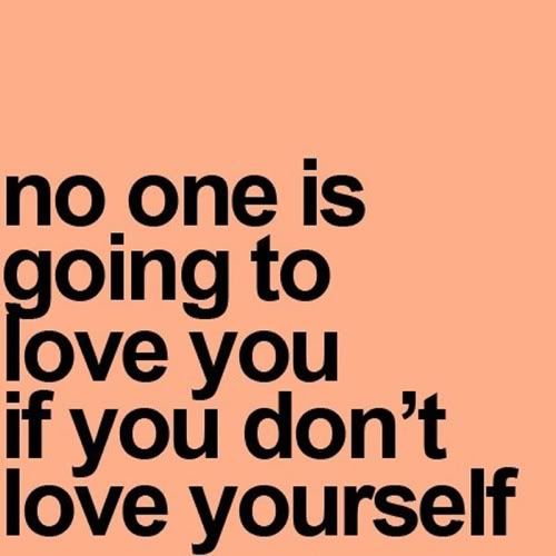Love Yourself No One Is Going To Love You If You Dont Love Yourself