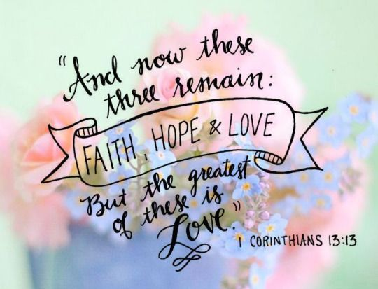 And Now These Three Remain Faith Hope Love But The Greatest Of