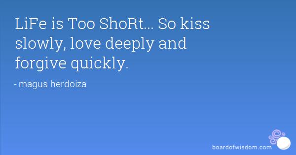 So Kiss Slowly Love Deeply And Forgive Quickly