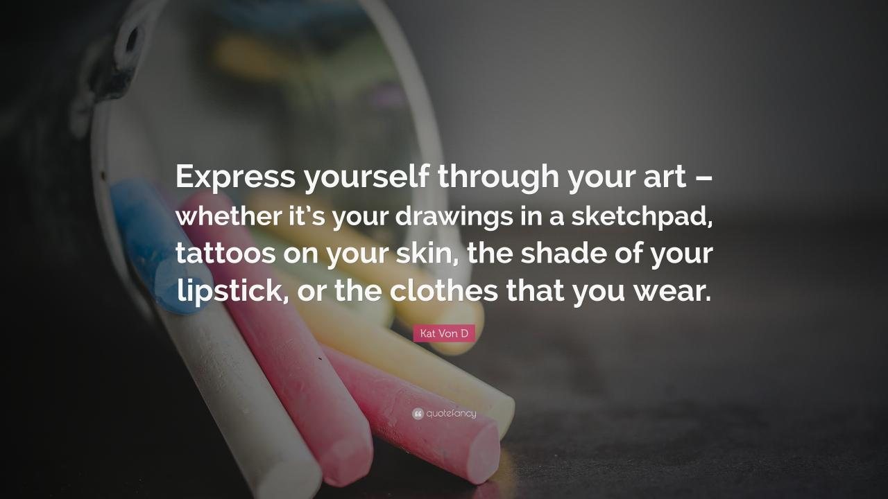 Kat Von D Quote Express Yourself Through Your Art Whether Its Your Drawings