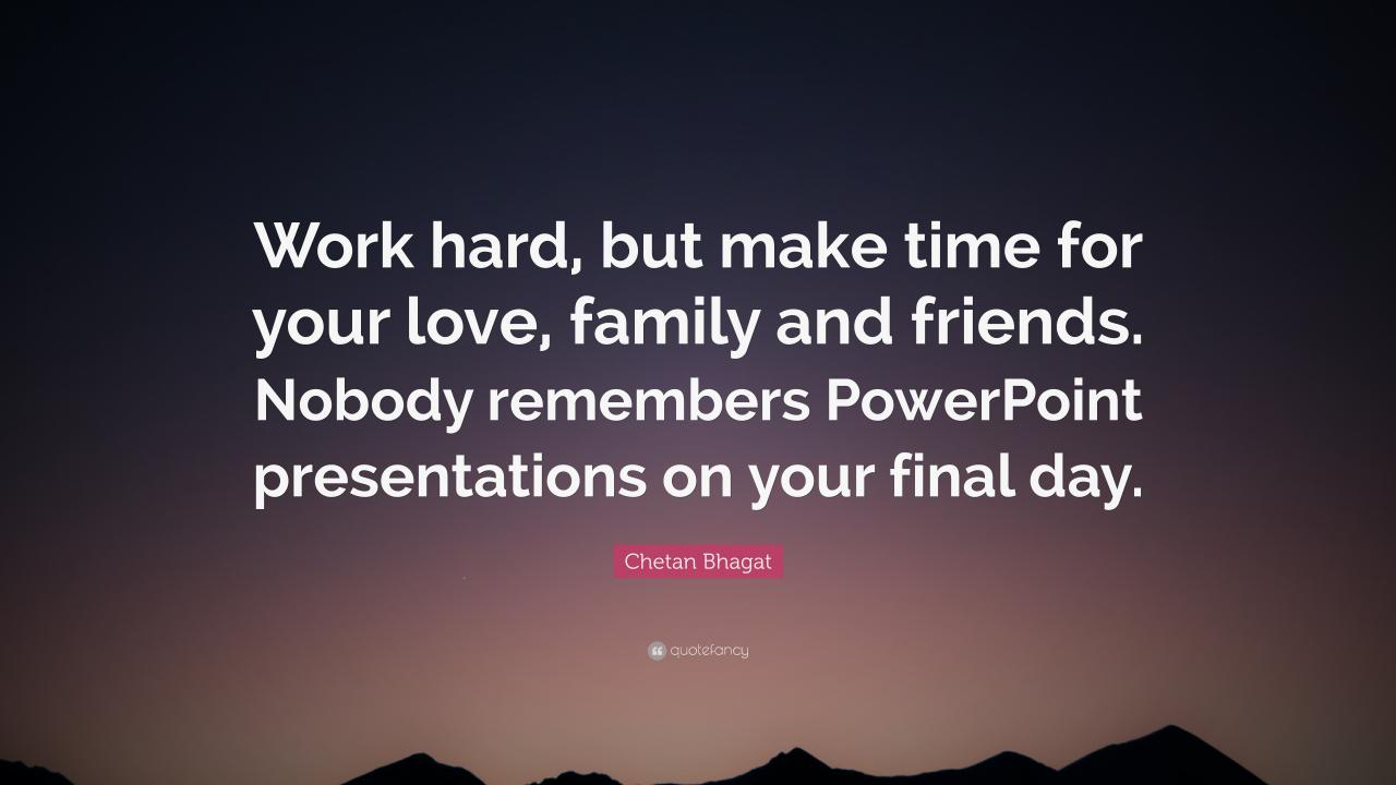 Chetan Bhagat Quote Work Hard But Make Time For Your Love Family