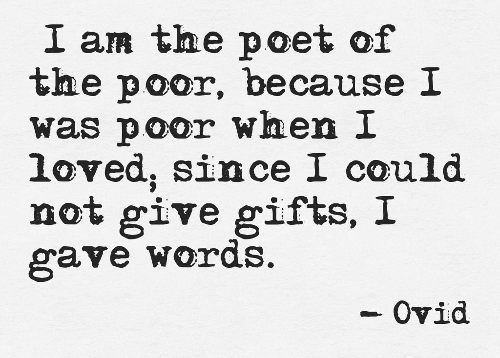 I Am The Poet Of The Poor Because I Was Poor When I Loved  C B Ovid Quotespoem