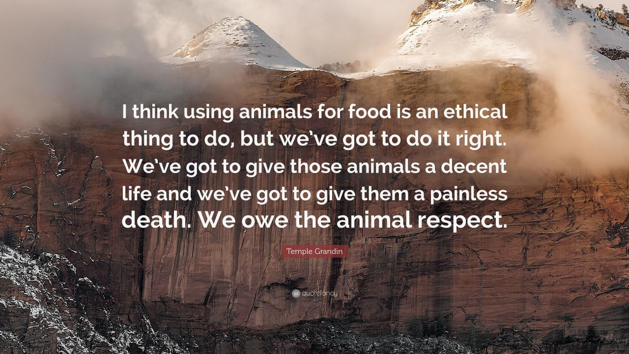 Temple Grandin Quote I Think Using Animals For Food Is An Ethical Thing To