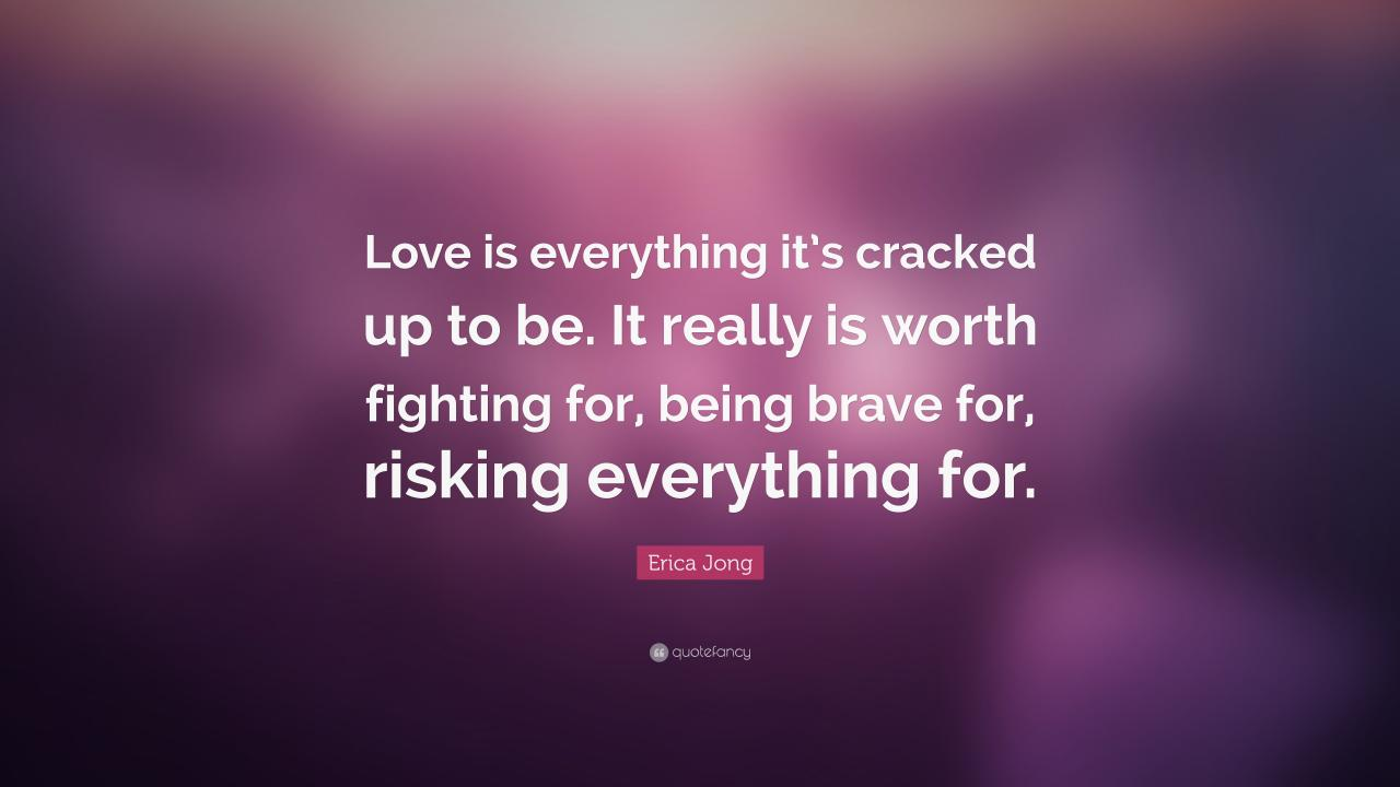 Erica Jong Quote Love Is Everything Itsed Up To Be It Really