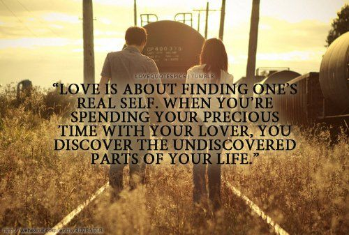 Love Is About Finding Ones Real Self When Youre Spending Your Precious Time With Your Lover You Discover The Undiscovered Parts Of Your Life