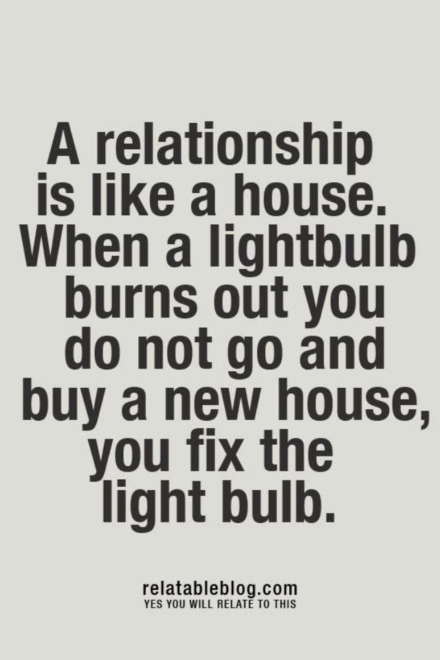 A Relationship Is Like A House When A Light Bulb Burns Out You Do