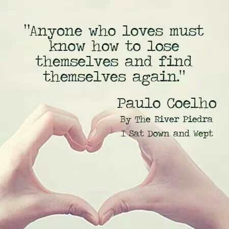 Anyone Who Loves Must Know How To Lose Themselves And Find Themselves Again