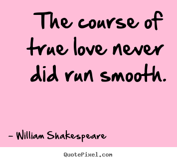 William Shakespeare Quotes The Course Of True Love Never Did Run Smooth Description From