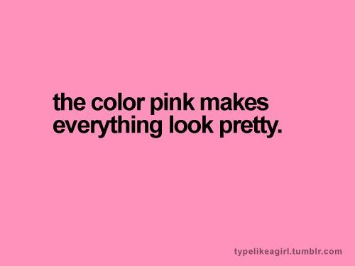 The Color Pink Makes Everything Look Pretty