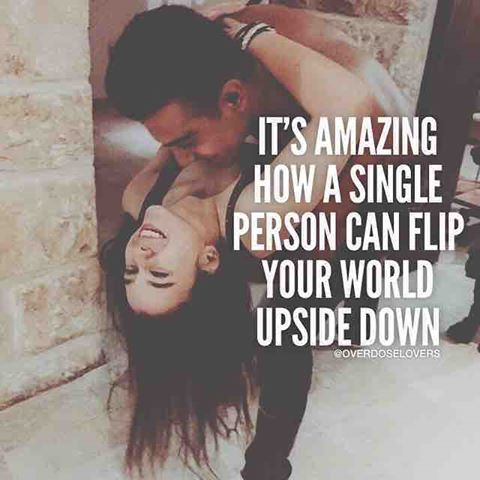 Its Amazing How A Single Person Can Flip Your World Upside Down