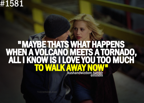 Maybe Thats What Happens When A Volcano Meets A Tornado All I Know Is I Love You Too Much To Walk Away