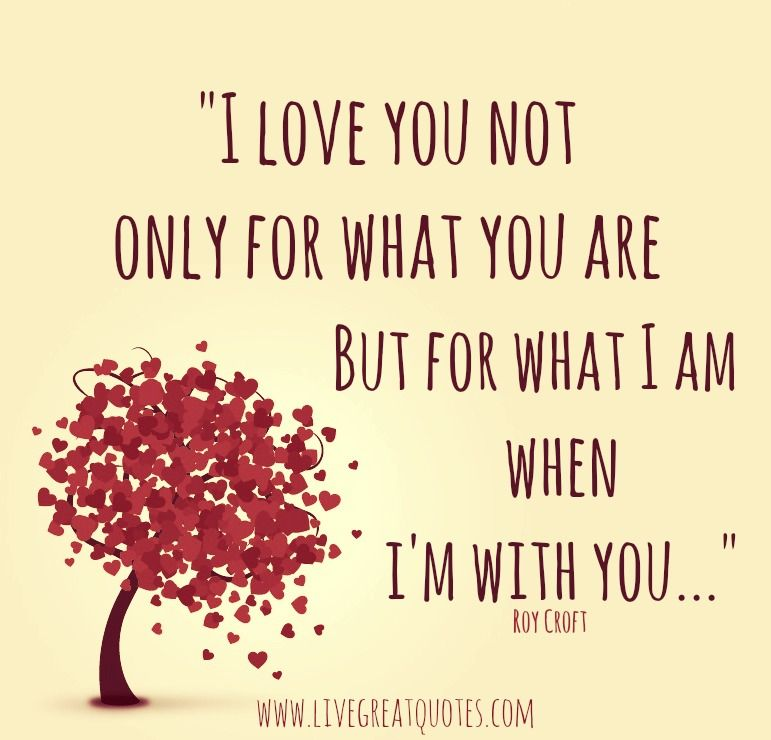 I Love You For What I Am When I Am With You