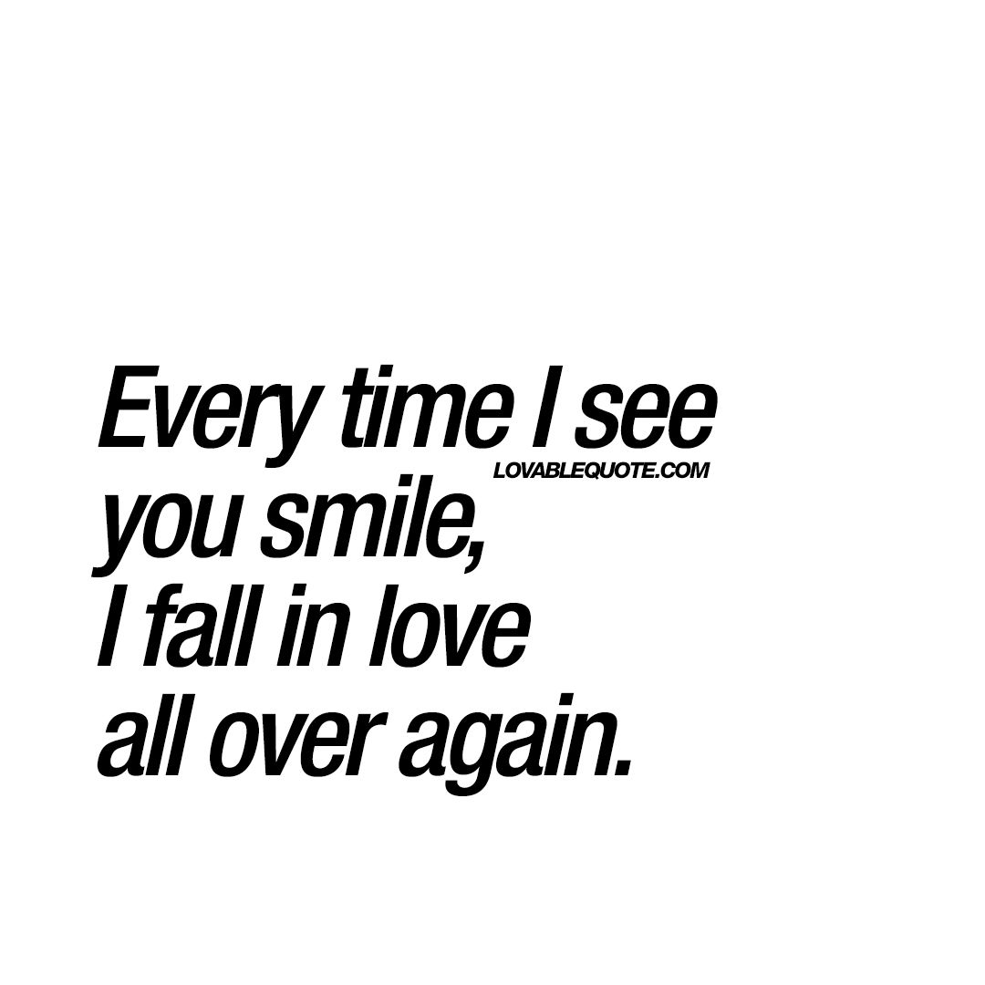 Every Time I See You Smile I Fall In Love All Over Again Happy Love Quote