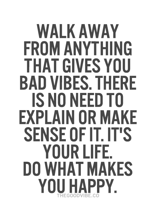 Walk Away From Anything That Gives You Bad Vibes There Is No Need To Explain