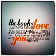 The Book Of Love Has Music In It In Fact Thats Where Music Comes From