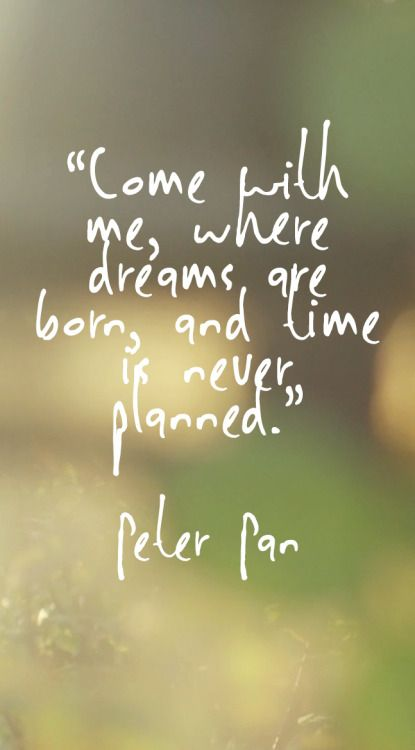 Come With Me Where Dreams Are Born And Time Is Never Planned Peter Pan Disney
