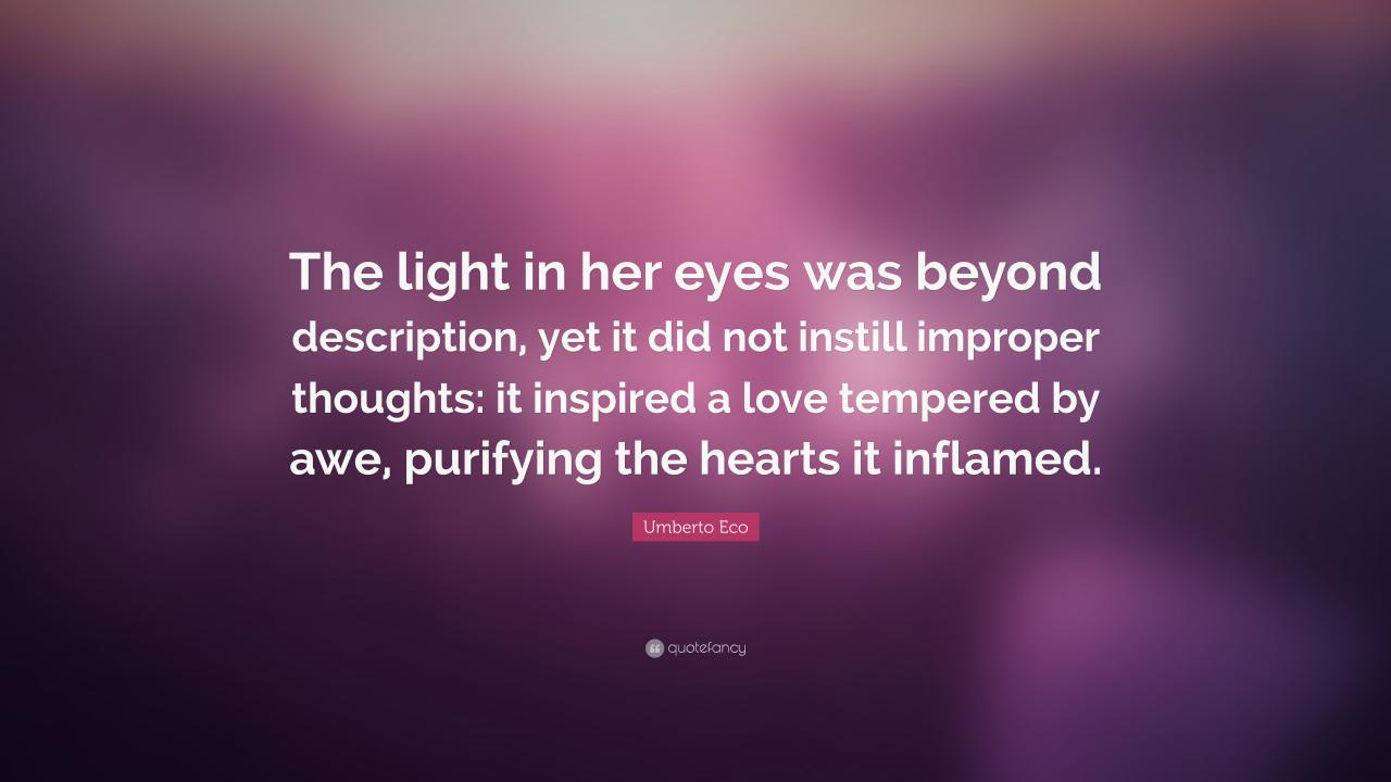 Umberto Eco Quote The Light In Her Eyes Was Beyond Description Yet It
