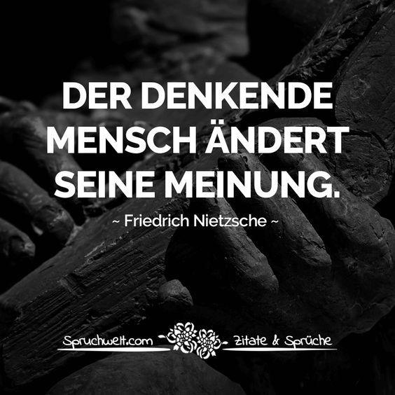 Der Denkende Mensch Andert Seine Meinung Friedrich Nietzsche Zitat Zitate Spruche Spruchbilder Deutsch Schwarzweiss