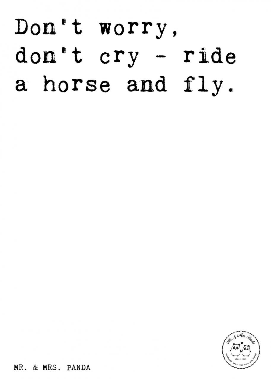 Spruch Dont Worry Dont Cry Ride A Horse And