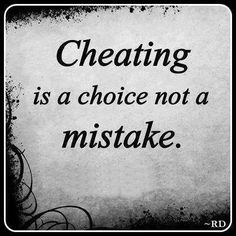 Cheating Is A Choice Not A Mistake Love Quotes Quotes Quote Truth Cheating