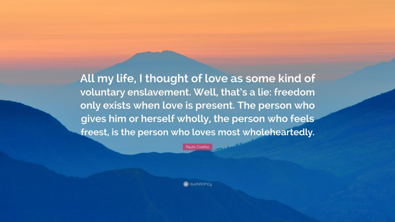 Paulo Coelho Quote All My Life I Thought Of Love As Some Kind
