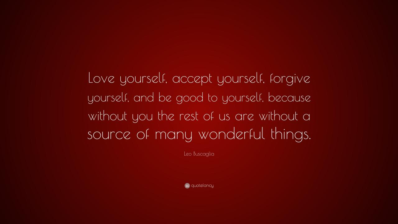 Leo Buscaglia Quote Love Yourself Accept Yourself Forgive Yourself And Be