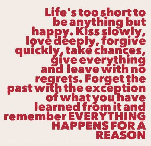 Kiss Slowly Love Deeply Forgive Quickly Take Chances Give Everything And Leave With No Regrets Forget The Past With The Exception Of What You