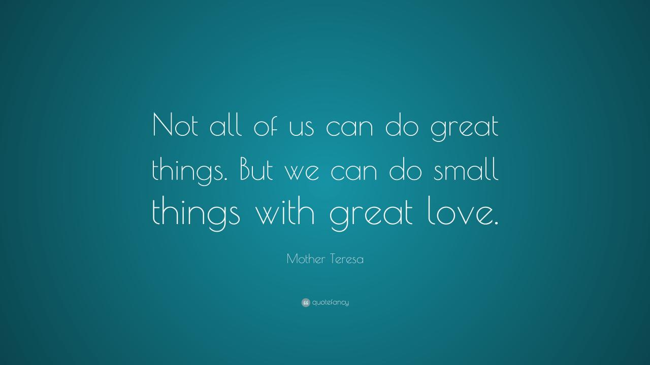 Mother Teresa Quote Not All Of Us Can Do Great Things But We