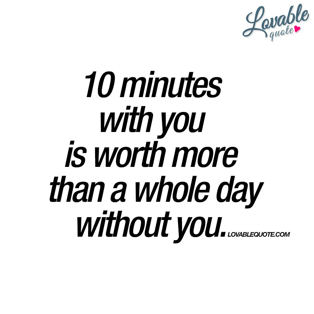 Minutes With You Is Worth More Than A Whole Day Without You