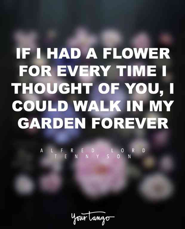 If I Had A Flower For Every Time I Thought Of You I Could Walk In My Garden Forever Alfred Lord Tennyson