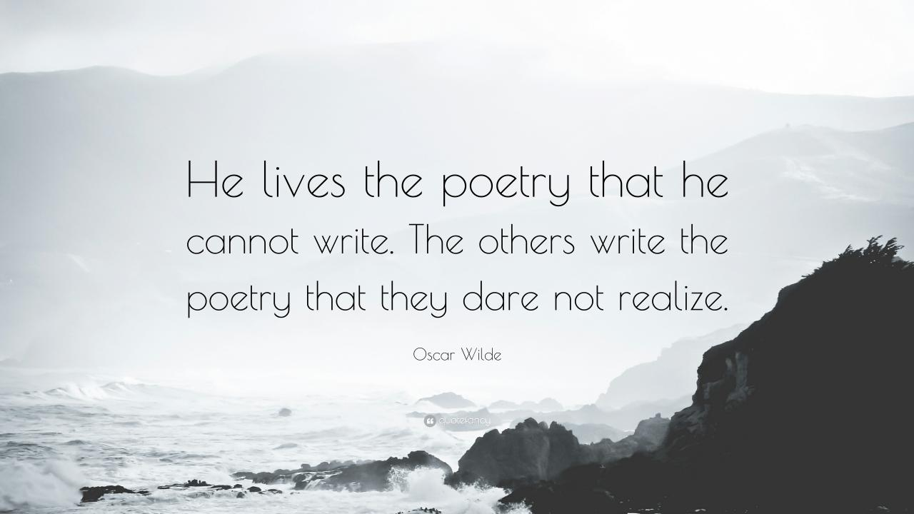 Oscar Wilde Quote He Lives The Poetry That He Cannot Write The Others