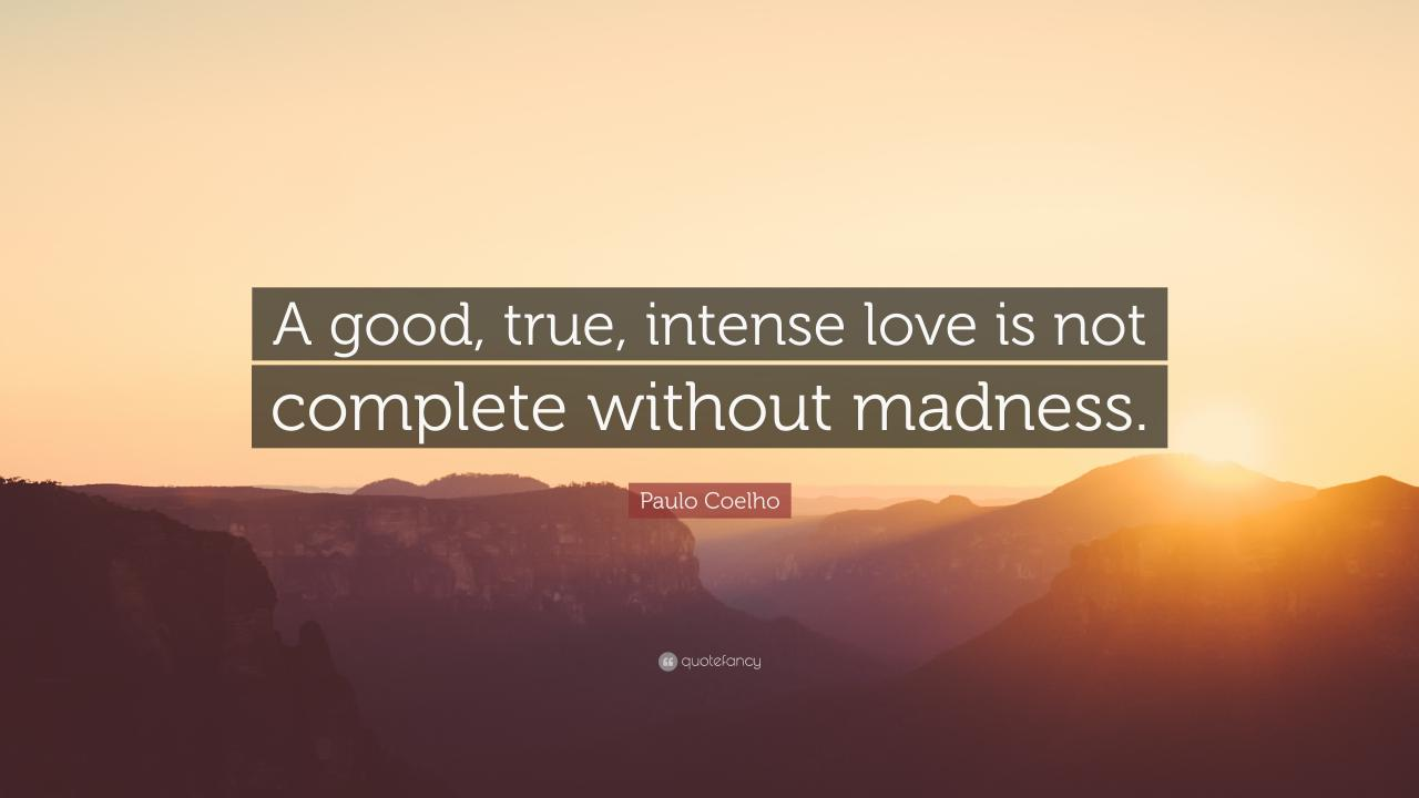 Paulo Coelho Quote A Good True Intense Love Is Not Complete Without